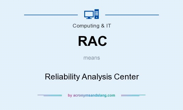 What does RAC mean? It stands for Reliability Analysis Center