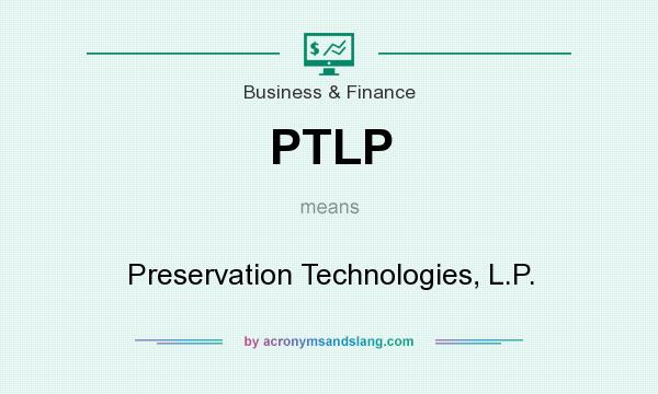 What does PTLP mean? It stands for Preservation Technologies, L.P.