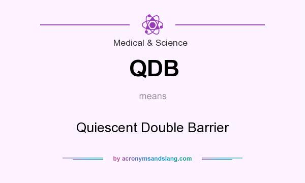 What does QDB mean? It stands for Quiescent Double Barrier