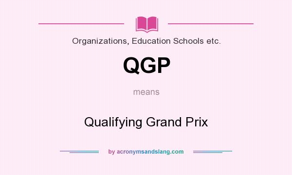 What does QGP mean? It stands for Qualifying Grand Prix