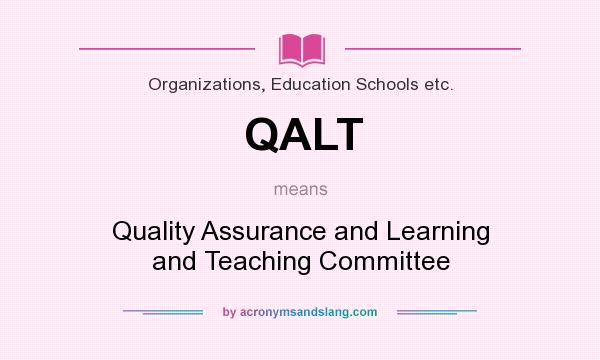 What does QALT mean? It stands for Quality Assurance and Learning and Teaching Committee