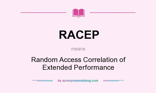 What does RACEP mean? It stands for Random Access Correlation of Extended Performance
