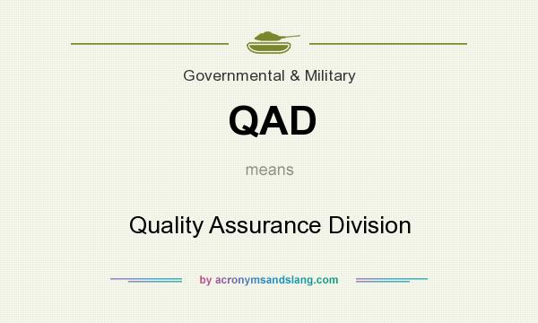 What does QAD mean? It stands for Quality Assurance Division
