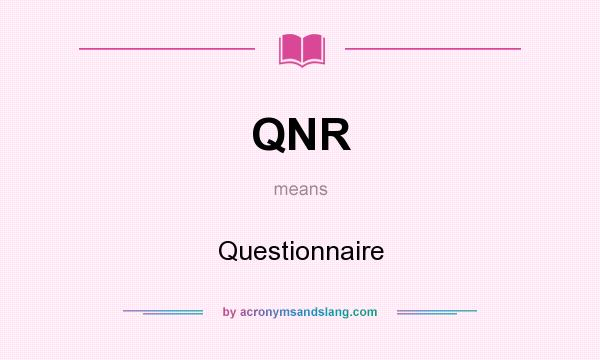 What does QNR mean? It stands for Questionnaire