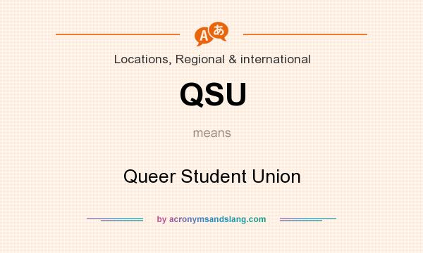 What does QSU mean? It stands for Queer Student Union