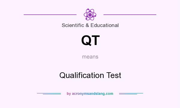 What does QT mean? It stands for Qualification Test
