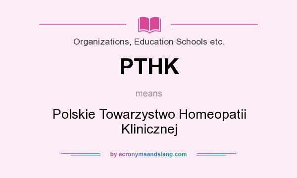 What does PTHK mean? It stands for Polskie Towarzystwo Homeopatii Klinicznej