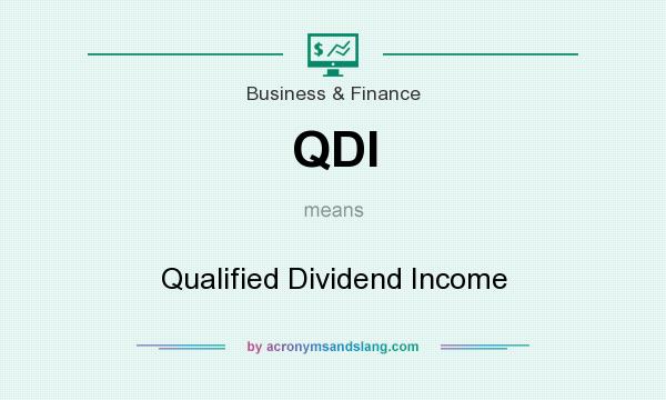 What does QDI mean? It stands for Qualified Dividend Income