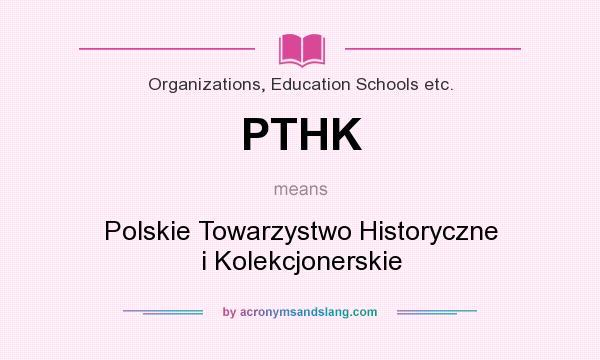 What does PTHK mean? It stands for Polskie Towarzystwo Historyczne i Kolekcjonerskie