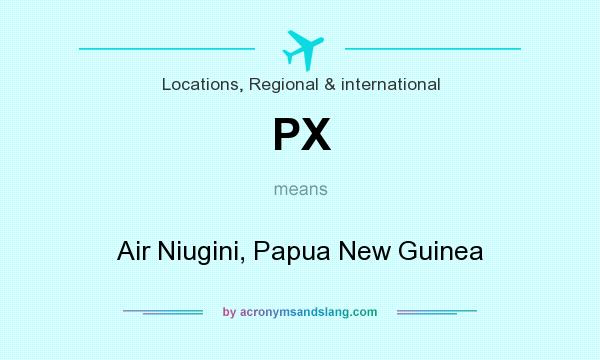 What does PX mean? It stands for Air Niugini, Papua New Guinea