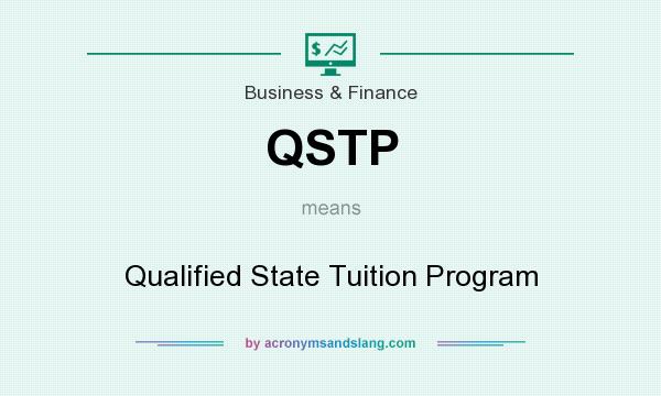 What does QSTP mean? It stands for Qualified State Tuition Program