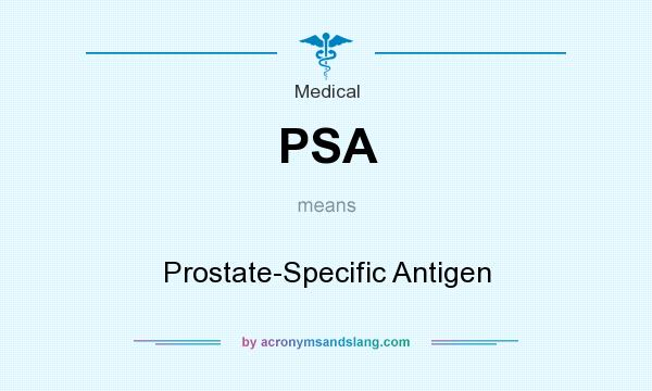 What does PSA mean? It stands for Prostate-Specific Antigen