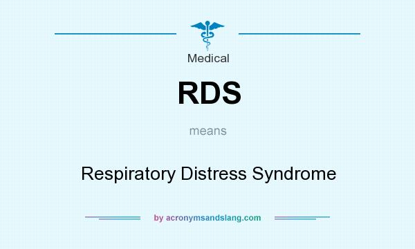 What does RDS mean? It stands for Respiratory Distress Syndrome