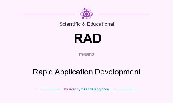 What does RAD mean? It stands for Rapid Application Development