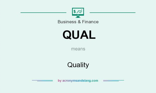 What does QUAL mean? It stands for Quality