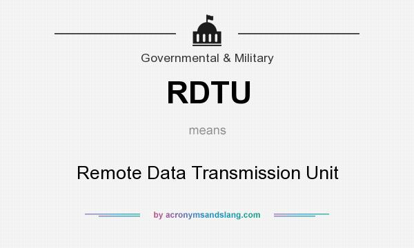What does RDTU mean? It stands for Remote Data Transmission Unit