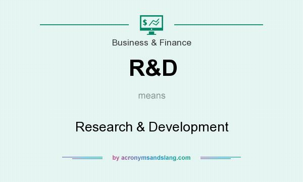 What does R&D mean? It stands for Research & Development
