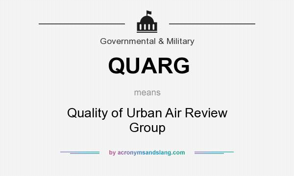 What does QUARG mean? It stands for Quality of Urban Air Review Group