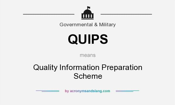 What does QUIPS mean? It stands for Quality Information Preparation Scheme