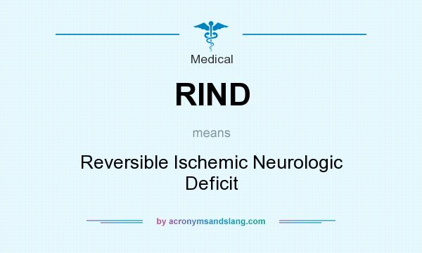 What does RIND mean? It stands for Reversible Ischemic Neurologic Deficit