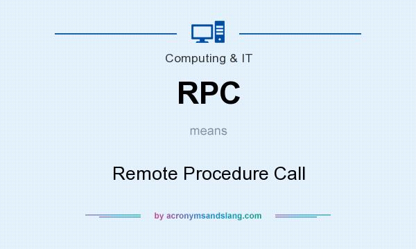 What does RPC mean? It stands for Remote Procedure Call