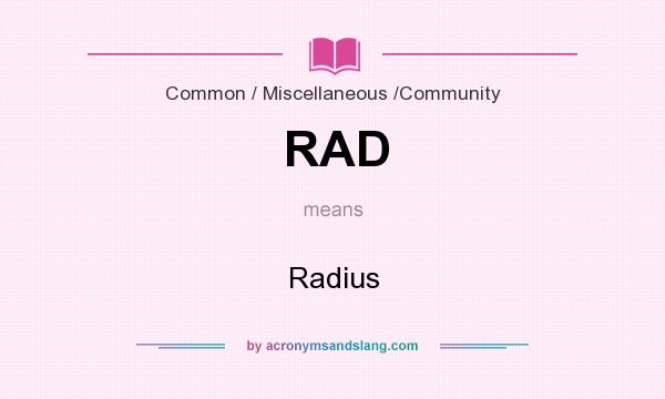 What does RAD mean? It stands for Radius