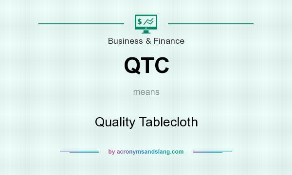 What does QTC mean? It stands for Quality Tablecloth