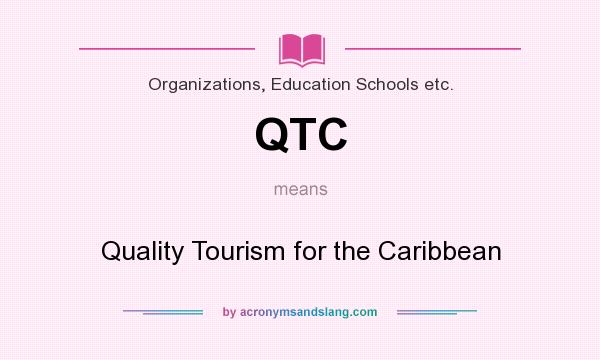 What does QTC mean? It stands for Quality Tourism for the Caribbean