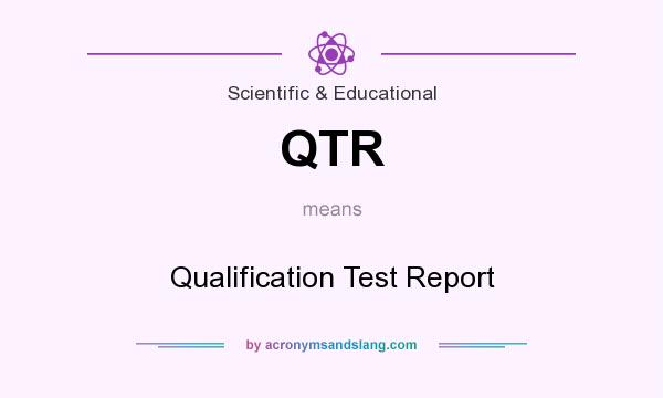 What does QTR mean? It stands for Qualification Test Report