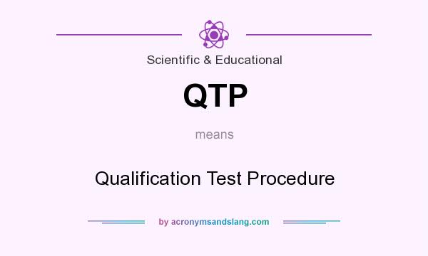 What does QTP mean? It stands for Qualification Test Procedure