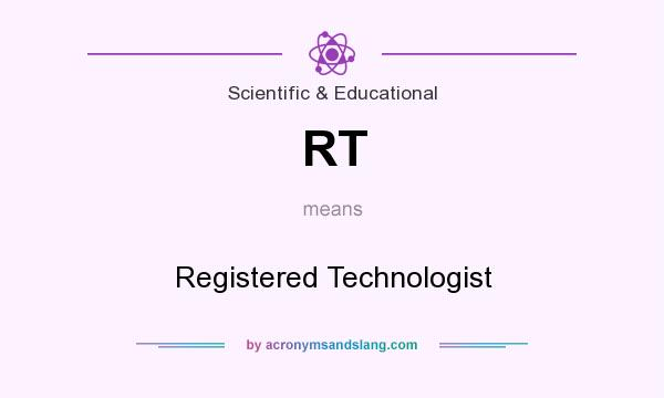 What does RT mean? It stands for Registered Technologist