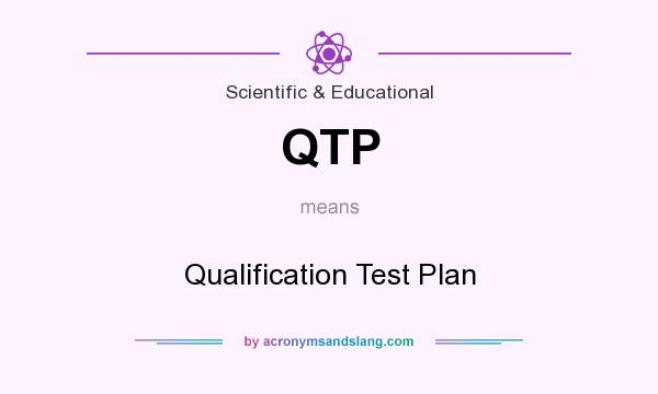What does QTP mean? It stands for Qualification Test Plan