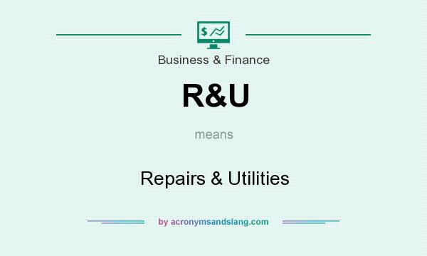What does R&U mean? It stands for Repairs & Utilities