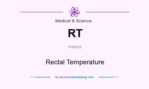 What does RT mean? It stands for Rectal Temperature
