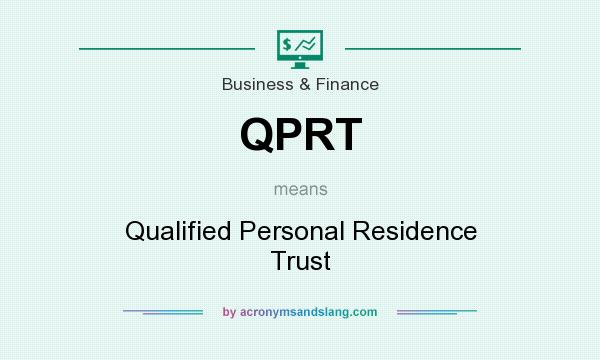 What does QPRT mean? It stands for Qualified Personal Residence Trust