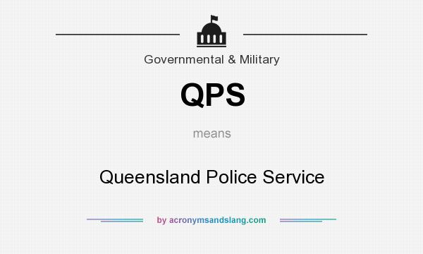 What does QPS mean? It stands for Queensland Police Service