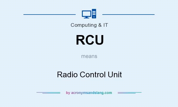 What does RCU mean? It stands for Radio Control Unit
