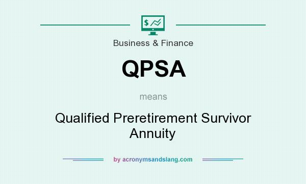 What does QPSA mean? It stands for Qualified Preretirement Survivor Annuity