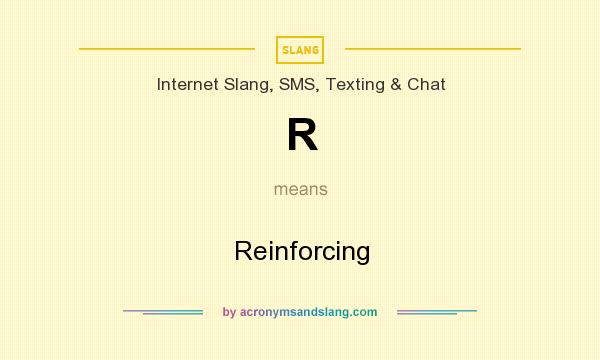 What does R mean? It stands for Reinforcing