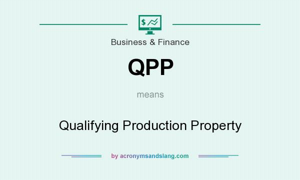 What does QPP mean? It stands for Qualifying Production Property
