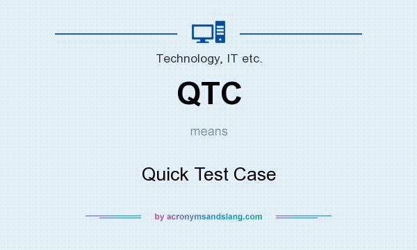 What does QTC mean? It stands for Quick Test Case
