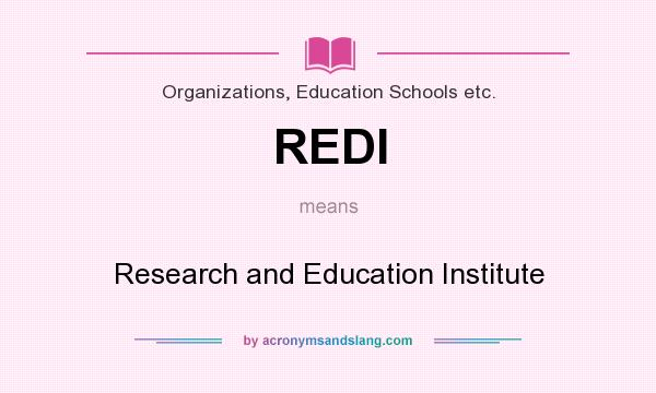 What does REDI mean? It stands for Research and Education Institute