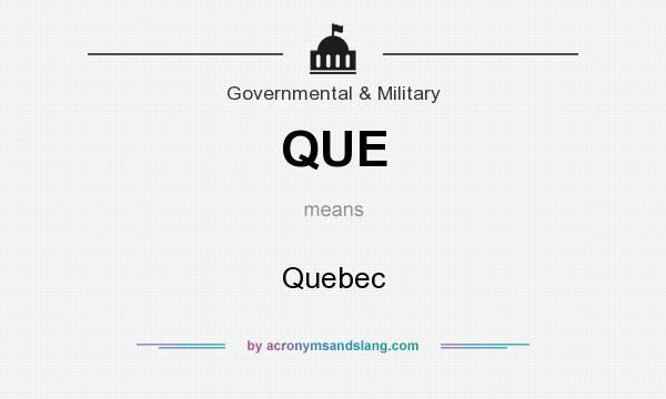 What does QUE mean? It stands for Quebec
