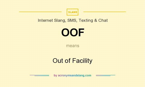 What does OOF mean? It stands for Out of Facility