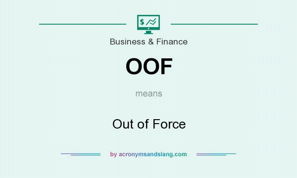 What does OOF mean? It stands for Out of Force