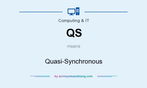 What does QS mean? It stands for Quasi-Synchronous