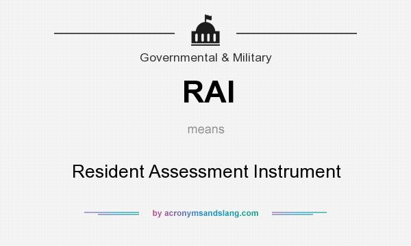What does RAI mean? It stands for Resident Assessment Instrument