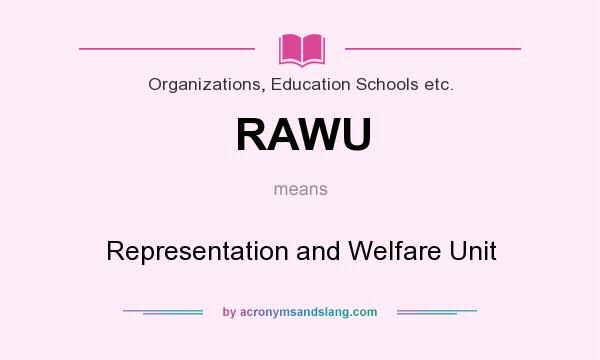 What does RAWU mean? It stands for Representation and Welfare Unit