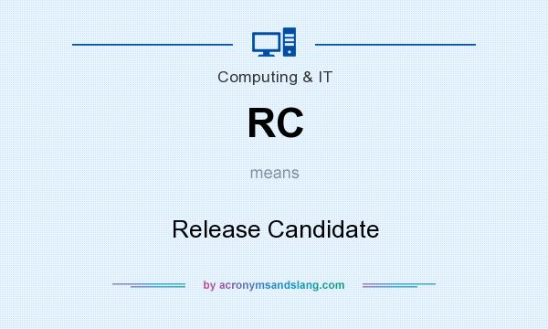 What does RC mean? It stands for Release Candidate