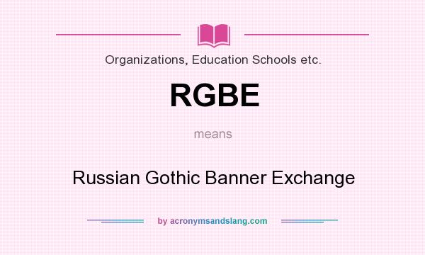 What does RGBE mean? It stands for Russian Gothic Banner Exchange